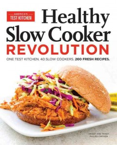 Healthy slow cooker revolution : one test kitchen, 40 slow cookers, 200 fresh recipes / by the editors at America's Test Kitchen. - by the editors at America's Test Kitchen.