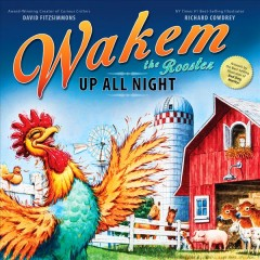 Wakem the rooster : up all night / David FitzSimmons ; Richard Cowdrey.