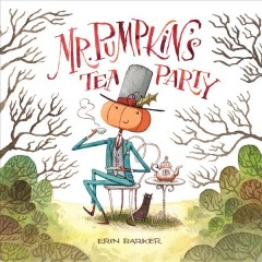 Mr. Pumpkin's tea party /  Erin Barker.