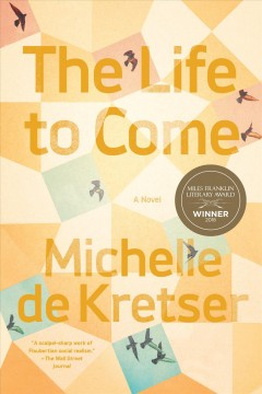 The life to come : a novel / Michelle de Kretser. - Michelle de Kretser.