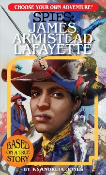 Spies : James Armistead Lafayette / Kyandreia Jones ; illustrated by Gabhor Utomo.