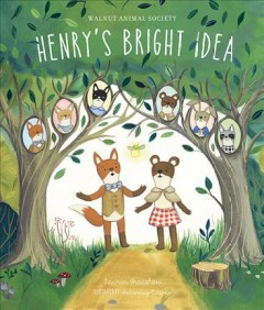 Walnut animal society : Henry's bright idea / by Lauren Bradshaw ; illustrated by Wednesday Kirwin. - by Lauren Bradshaw ; illustrated by Wednesday Kirwin.