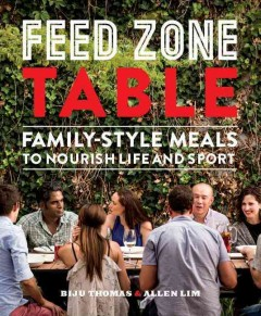 Feed zone table : family-style meals to nourish life and sport / Biju Thomas & Allen Lim.
