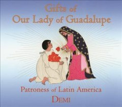 Gifts of our Lady of Guadalupe : patroness of Latin America / by Demi.