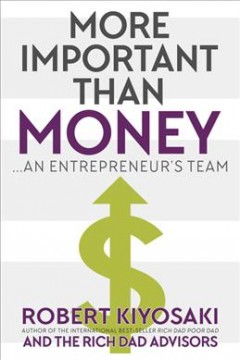 More important than money : ...an entrepreneur's team / Robert Kiyosaki, author of the international best-seller Rich dad poor dad and The rich dad advisors. - Robert Kiyosaki, author of the international best-seller Rich dad poor dad and The rich dad advisors.