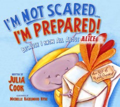 I'm not scared ... I'm prepared! : because I know all about ALICE Training Institute / written by Julia Cook ; illustrated by Michelle Hazelwood Hyde.
