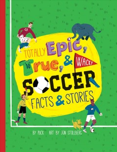 Totally epic, true and wacky soccer facts and stories by Puck /  art by Jon Stollberg. - art by Jon Stollberg.