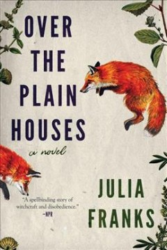 Over the plain houses /  Julia Franks.