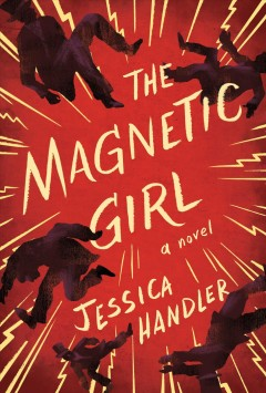 The magnetic girl : a novel / Jessica Handler. - Jessica Handler.