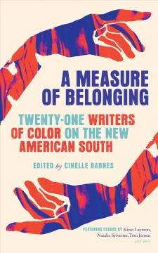 A measure of belonging : twenty-one writers of color on the new American South / edited by Cinelle Barnes.