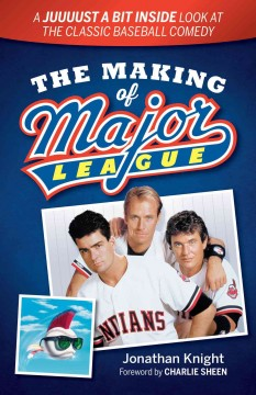 The making of Major League : a juuuust a bit inside look at the classic baseball comedy / Jonathan Knight. - Jonathan Knight.