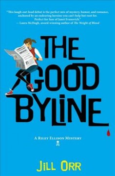 The good byline : a Riley Ellison mystery / by Jill Orr.