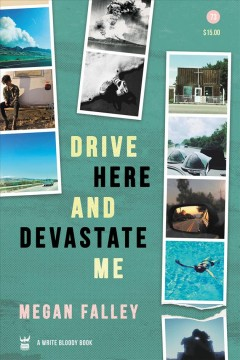 Drive here and devastate me /  by Megan Falley. - by Megan Falley.