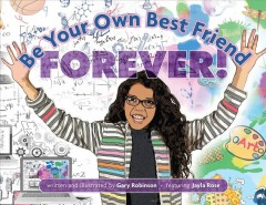 Be your own best friend forever! /  written and illustrated by Gary Robinson ; featuring Jayla Rose. - written and illustrated by Gary Robinson ; featuring Jayla Rose.