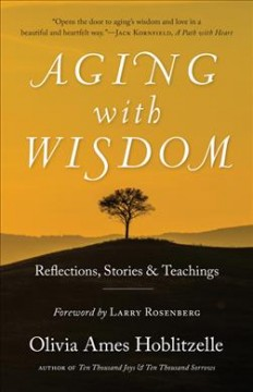 Aging with wisdom : reflections, stories and teachings / Olivia Ames Hoblitzelle. - Olivia Ames Hoblitzelle.