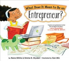 What does it mean to be an entrepreneur? /  by Rana DiOrio and Emma D. Dryden ; illustrated by Ken Min. - by Rana DiOrio and Emma D. Dryden ; illustrated by Ken Min.