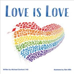 Love is love /  written by Michael Genhart, PhD ; illustrated by Ken Min. - written by Michael Genhart, PhD ; illustrated by Ken Min.