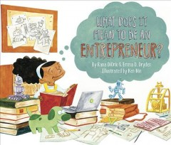 What does it mean to be an entrepreneur? /  by Rana DiOrio & Emma D. Dryden, illustrated by Ken Min.