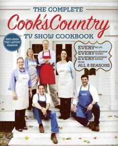 The complete cook's country TV show cookbook : every recipe, every ingredient testing, every equipment rating from all 8 seasons / by the editors at America's Test Kitchen ; photography by Keller + Keller.