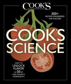 Cook's science : how to unlock flavor in 50 of our favorite ingredients / the editors at America's Test Kitchen and Guy Crosby, PhD. - the editors at America's Test Kitchen and Guy Crosby, PhD.
