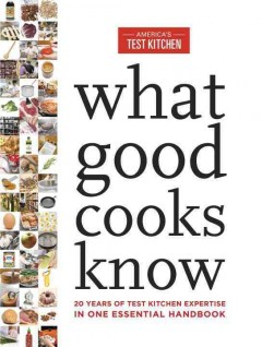 What good cooks know : 20 years of Test Kitchen expertise in one essential handbook / by the editors at America's Test Kitchen. - by the editors at America's Test Kitchen.