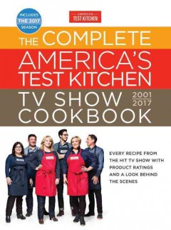 The complete America's test kitchen TV show cookbook, 2001-2017 : every recipe from the hit TV show with product ratings and a look behind the scenes / by the editors at America's Test Kitchen ; photography, Carl Tremblay, Keller + Keller, and Daniel J. Van Ackere ; executive editor, Julia Collin Davison. - by the editors at America's Test Kitchen ; photography, Carl Tremblay, Keller + Keller, and Daniel J. Van Ackere ; executive editor, Julia Collin Davison.