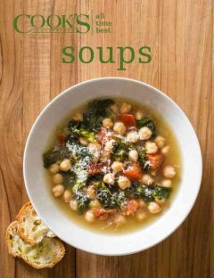 All time best soups /  by the editors at America's Test Kitchen.