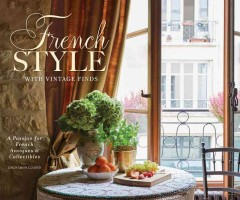 French style With vintage finds /  Cindy Cooper Smith. - Cindy Cooper Smith.