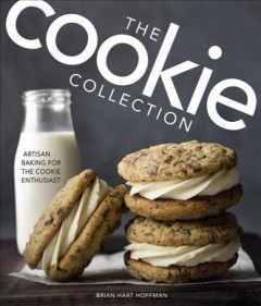 The cookie collection : artisan baking for the cookie enthusiast / Brian Hart Hoffman.