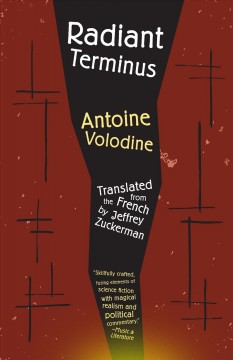 Radiant terminus /  by Antoine Volodine ; introduction by Brian Evenson ; translated from the French by Jeffrey Zuckerman.
