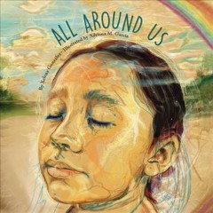 All around us /  by Xelena Gonzalez ; illustrated by Adriana M. Garcia. - by Xelena Gonzalez ; illustrated by Adriana M. Garcia.