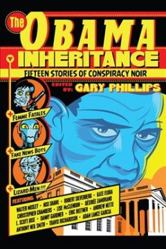 The Obama inheritance : fifteen stories of conspiracy noir / edited by Gary Phillips.