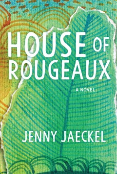 House of Rougeaux : a novel / Jenny Jaeckel.