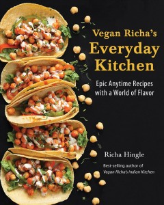 Vegan Richa's everyday kitchen : epic anytime recipes with a world of flavor / Richa Hingle.
