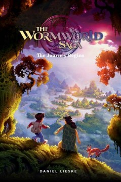 The Wormworld saga Volume 1, The journey begins /  Daniel Lieske. - Daniel Lieske.