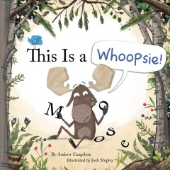This is a whoopsie /  by Andrew Cangelose ; illustrated by Josh Shipley. - by Andrew Cangelose ; illustrated by Josh Shipley.