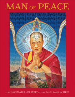 Man of peace : the illustrated life story of the Dalai Lama of Tibet / by William Meyers, Robert A. F. Thurman, and Michael G. Burbank.