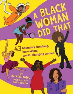A black woman did that! : 50 groundbreaking accomplishments by people hidden in plain sight / Malaika Adero.