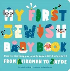 My First Jewish Baby Book : An ABC of Jewish Holidays, Food, Rituals and Other Fun Stuff