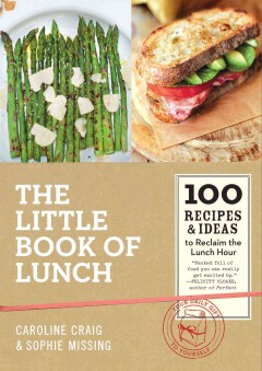 The little book of lunch : 100 recipes & ideas to reclaim the lunch hour / Caroline Craig and Sophie Missing. - Caroline Craig and Sophie Missing.