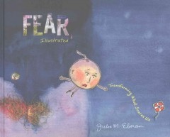 Fear, illustrated : transforming what scares us / Julie M. Elman.