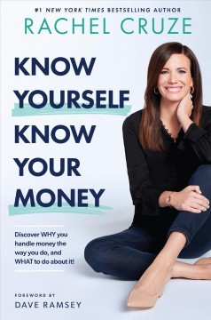 Know yourself, know your money : discover why you handle money the way you do, and what to do about it! / Rachel Cruze ; [foreword by Dave Ramsey]. - Rachel Cruze ; [foreword by Dave Ramsey].