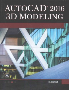 AutoCAD® 2016 3D modeling /  Munir M. Hamad, Autodesk approved instructor.