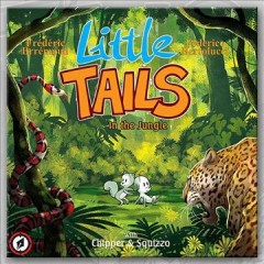 Little tails in the jungle : with Chipper & Squizzo / written by Frédéric Brrémaud ; illustrated by Federico Bertolucci ; translation adapted by Mike Kennedy - written by Frédéric Brrémaud ; illustrated by Federico Bertolucci ; translation adapted by Mike Kennedy