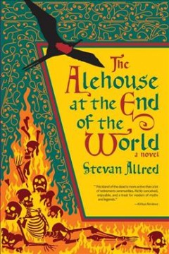 The alehouse at the end of the world /  Stevan Allred.
