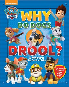 Why Do Dogs Drool? : A Paw Patrol Big Book of Why
