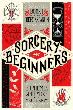 Sorcery for beginners : a simple help guide to a challenging and arcane art / by Euphemia Whitmore, Ph.D., M.L.S., D.D.S. with Matt Harry ; illustrations by Juliane Crump. - by Euphemia Whitmore, Ph.D., M.L.S., D.D.S. with Matt Harry ; illustrations by Juliane Crump.