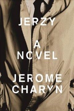Jerzy : a novel / Jerome Charyn.