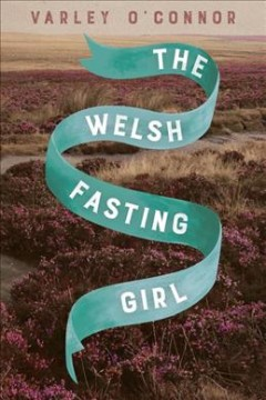 The Welsh fasting girl /  Varley O'Connor.