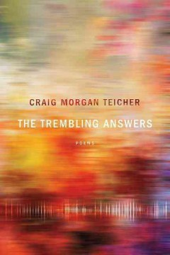The trembling answers : poems / by Craig Morgan Teicher. - by Craig Morgan Teicher.